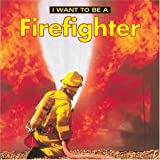 I Want to Be a Firefighter, Dan Liebman, 1552094480