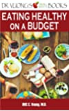 Eating Healthy on a Budget: A How-To Guide (Dr. Vuong's Small Bites Books) (Volume 2)