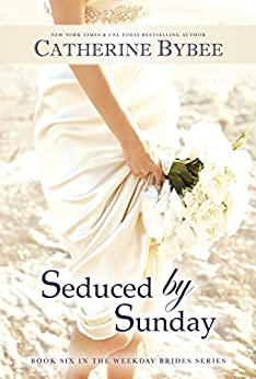 Seduced by Sunday (Weekday Brides Series Book 6) by [Bybee, Catherine]