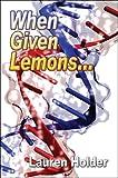 When Given Lemons, Lauren Holder, 160474216X