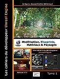 Les cahiers d'Unreal Engine : Tome 1, Modélisation, blueprints, matériaux et paysages