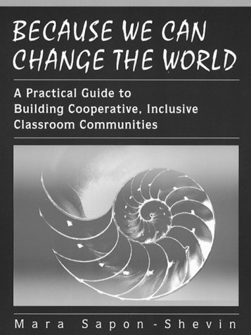 Because We Can Change the World: A Practical Guide To Building Cooperative, Inclusive Classroom Communities