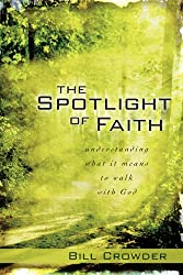 The Spotlight of Faith: Understanding What It Means To Walk With God