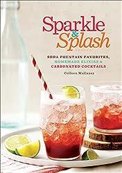 Sparkle & Splash: Soda Fountain Favorites, Homemade Elixirs & Carbonated Cocktails