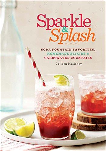 Sparkle & Splash: Soda Fountain Favorites, Homemade Elixirs & Carbonated - Soda Splash