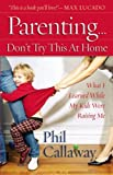 Parenting: Don't Try This at Home, Phil Callaway, 0736917160
