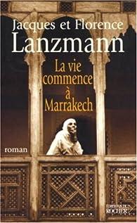 La vie commence à Marrakech par Jacques Lanzmann