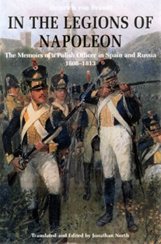 In the Legions of Napoleon: The Memoirs of a Polish Officer in Spain and Russia, 1808-13: Amazon.es: Brandt, Heinrich Von, North, Jonathan, North, Jonathan: Libros en idiomas extranjeros
