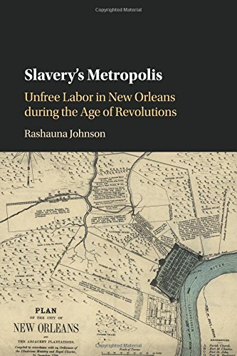 Search : Slavery's Metropolis: Unfree Labor in New Orleans during the Age of Revolutions (Cambridge Studies on the African Diaspora)