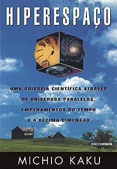 Hiperespaço: Uma odisseia científica através de universos paralelos, empenamentos do tempo e a décima dimensão por [Kaku, Michio]
