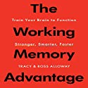 The Working Memory Advantage: Train Your Brain to Function Stronger, Smarter, Faster Audiobook by Ross Alloway, Tracy Alloway Narrated by Paul Mantell
