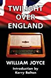 Twilight over England, William Joyce, 099273651X