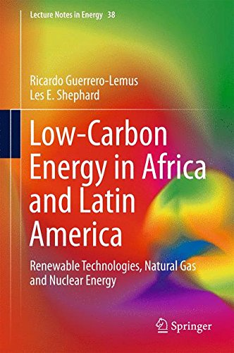 Low-Carbon Energy in Africa and Latin America: Renewable Technologies, Natural Gas and Nuclear Energy (Lecture Notes in Energy) by Springer