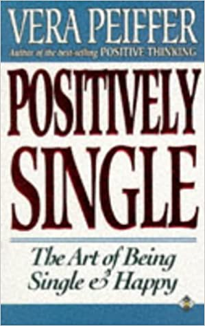 Positively Single The Art Of Being Single And Happy Amazoncouk