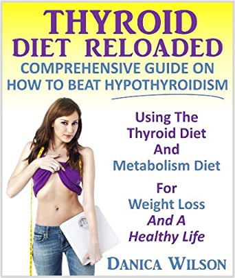 Thyroid Diet Reloaded : Comprehensive Guide On How To Beat ...