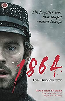 1864: The forgotten war that shaped modern Europe by [Buk-Swienty, Tom]