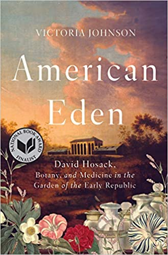 American Eden: David Hosack, Botany, and Medicine in the Garden of the Early Republic, Johnson, Victoria