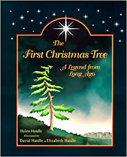 The First Christmas Tree: A Legend from Long Ago: Helen Haidle ...