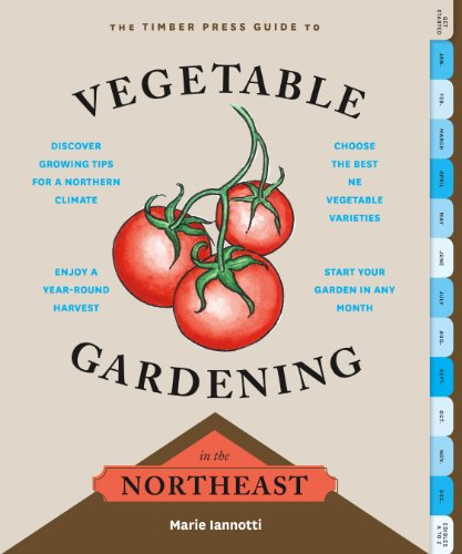 The Timber Press Guide to Vegetable Gardening in the Northeast (Regional Vegetable Gardening Series) - Vegetable Gardening Guides