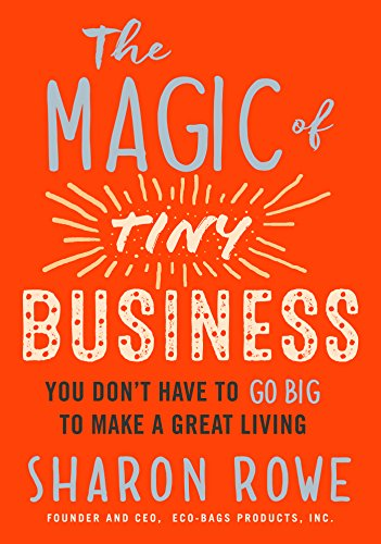 Pdf Money The Magic of Tiny Business: You Don't Have to Go Big to Make a Great Living