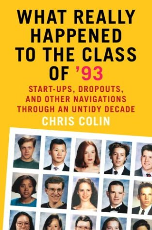 What Really Happened to the Class of '93: Start-ups, Dropouts, and Other Navigations Through an Untidy Decade (Thomas Jefferson High School For Science And Technology)