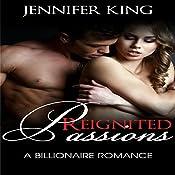 Billionaire Romance: Reignited Passions, Book 4 | Jennifer King