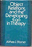 Object Relations and the Developing Ego in Therapy, Althea J. Horner, 0876686463