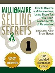 Millionaire Selling Secrets:  How to Become a Millionaire Now Using These Ten Fast, Easy, Proven Secrets of Persuasion!  2015 Updated Bestseller Edition