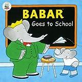 Babar Goes to School, Laurent de Brunhoff and Jean de Brunhoff, 0810945827