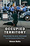 """Simon Balto, """"Occupied Territory: Policing Black Chicago From Red Summer to Black Power"""" (UNC Press, 2019)"""