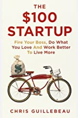 By Chris Guillebeau - The $100 Startup: Fire Your Boss, Do What You Love and Work Better to Live More (4/24/12)