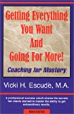 Getting Everything You Want and Going for More! : Coaching for Mastery, Escude, Vicki H., 0970530706