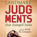Landmark Judgments That Changed India Audiobook by Asok Kumar Ganguly Narrated by Shriram Iyer