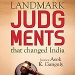 Landmark Judgments That Changed India   Asok Kumar Ganguly