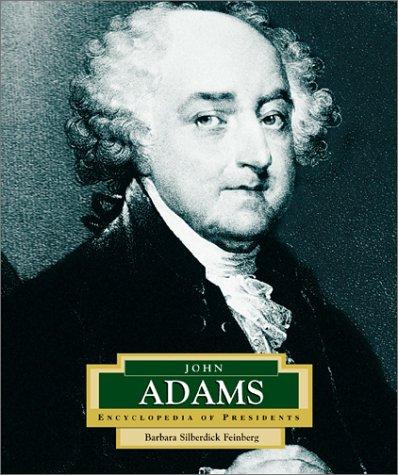 John Adams: America's 2nd President / Barbara Silberdick Feinberg (ENCYCLOPEDIA OF PRESIDENTS SECOND SERIES)