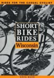 Short Bike Rides in Wisconsin, Greg Marr, 0762700467