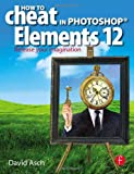 How to Cheat in Photoshop Elements 12, David Asch, 0415724678