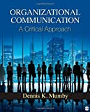 Organizational Communication : A Critical Approach, Mumby, Dennis, 141296315X