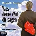 Was deine Wut dir sagen will. Überraschende Einsichten Hörbuch von Marshall B. Rosenberg Gesprochen von: Markus Hoffmann, Ulrike Hübschmann, Joachim Schönfeld