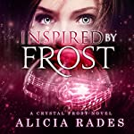 Inspired by Frost : Crystal Frost, Book 3 | Alicia Rades