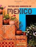 Patios and Gardens of Mexico, Patricia W. O'Gorman, 1589797671