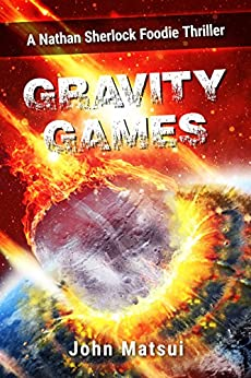 Gravity Games: A Nathan Sherlock Foodie Thriller (Dark & Delicious Sci-Fi Adventures Book 1) by [Matsui, John]