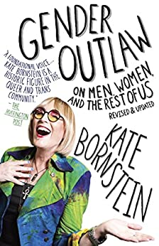 Gender Outlaw: On Men, Women and the Rest of Us by [Bornstein, Kate]