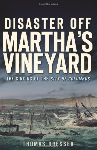 Disaster Off Martha's Vineyard:: The Sinking of the City of Columbus (Steamer Wright)
