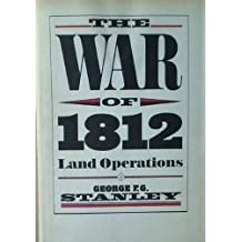 The War of 1812: Land operations