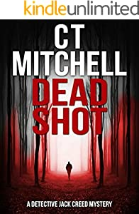 DEAD SHOT: A Detective Jack Creed Mystery (Detective Jack Creed Murder Mystery Books Series Book 1)