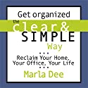 Get Organized the Clear & Simple Way Audiobook by Marla Dee Narrated by Marla Dee