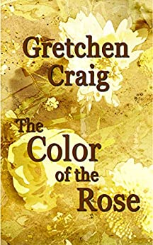 The Color of the Rose by [Craig, Gretchen]