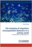 The Interplay of Migration and Population Dynamics in a Patchy World, Yunxin Huang, 3843386277