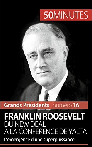 franklin-roosevelt-du-new-deal-a-la-conference-de-yalta-lemergence-dune-superpuissance-grands-presid